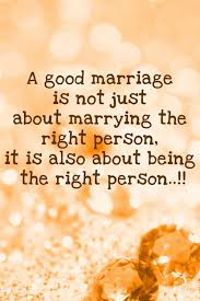 great wedding sayings a marriage is not just about marrying the right person it is