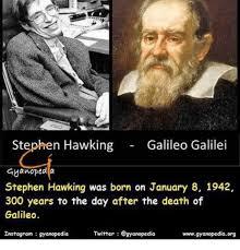 Galileo Meme - stephen hawking galileo galilei gyanoped a stephen hawking was born