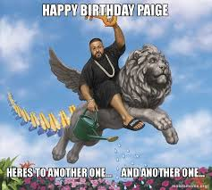 Paige Meme - happy birthday paige heres to another one and another one