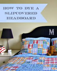slipcover dye project how to dye a slipcovered headboard