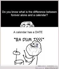 Funny Memes Forever Alone - forever alone and the calendar