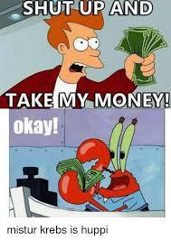 Shut Up And Take My Money Meme - 25 best memes about take my money meme take my money memes