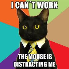 Mouse Memes - i cant work the mouse is distracting me create meme