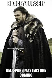 Beer Pong Meme - brace yourself beer pong masters are coming brace yourself meme