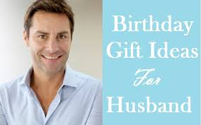 Gift For My On 107 Best Suitable Birthday Gifts For Husband Birthday Inspire