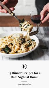 At Home Com by 15 Dinner Recipes For A Date Night At Home The Everygirl
