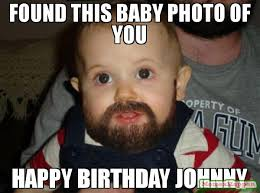 Johnny Meme - found this baby photo of you happy birthday johnny meme beard baby