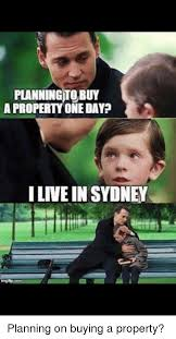 Sydney Meme - planning to buy a prop onedayp i live in sydney planning on buying