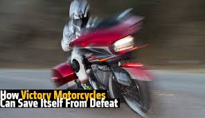 how victory motorcycles can save itself from defeat rideapart