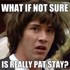 Pat Meme - what if not sure is really pat stay conspiracy keanu quickmeme