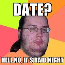 Raid Meme - date no it s raid night create meme