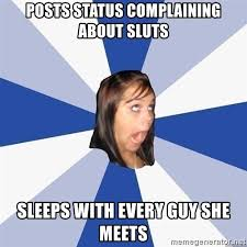 Sluts Memes - posts status complaining about sluts sleeps with every guy she meets