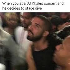 Dj Khaled Memes - dopl3r com memes when you at a dj khaled concert and he