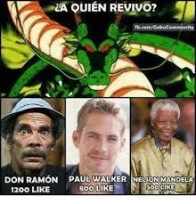 Don Ramon Meme - fbcomgohucommun don ramon paul walker nelson mandela soo like 12 oo