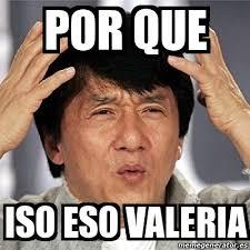 Valeria Meme - meme jackie chan por que iso eso valeria 15868917