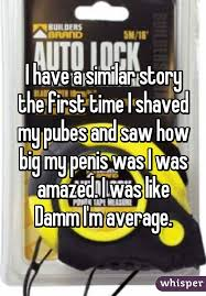 shaving pubes stories have a similar story the first time i shaved my pubes and saw how big my