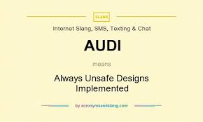 what does audi stand for audi always unsafe designs implemented in common miscellaneous