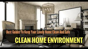 Luxury Home Stuff by How To Keep Your Home Environment Clean And Safe