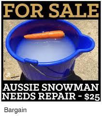 Aussie Memes - for sale aussie snowman needs repair 25 bargain meme on me me
