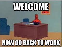 Back To Work Meme - welcome now go back to work spiderman desk quickmeme