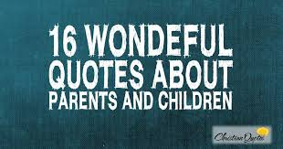 16 wonderful quotes about parents and children christianquotes info