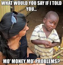 Money Problems Meme - what would you say if i told you mo money mo problems