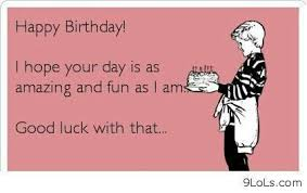 Happy Birthday Bitch Meme - 23 best bday captions images on pinterest birthday memes