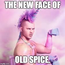 Old Spice Meme - unicorn man meme imgflip