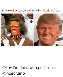 Done With School Meme - be careful who you call ugly in middle school okay i m done with