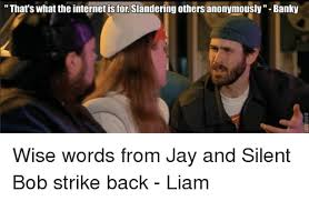 Jay And Silent Bob Meme - that s what the internet isfor slandering others anonymously