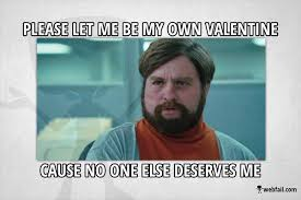 No Valentine Meme - my valentine meme picture webfail fail pictures and fail videos
