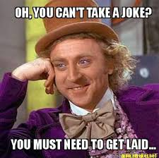 Get Laid Meme - meme maker oh you cant take a joke you must need to get laid
