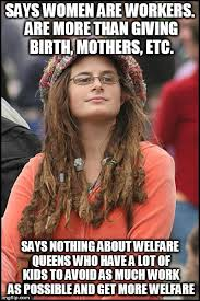 How To Get Welfare Meme - says women are workers are more than giving birth mothers etc