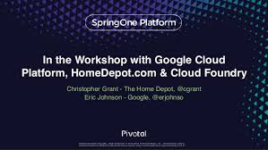 in the workshop with gcp home depot u0026 cloud foundry