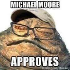 Jabba The Hutt Meme - michael moore who looks like jabba the hutt approves michael