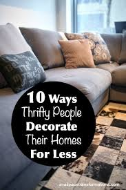 decorating homes on a budget 10 ways thrifty people decorate their homes for less decorating