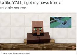 Funny Villager Memes - villager news minecraft animation i get my news from a reliable