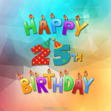best 25 birthday wishes for best 25 25 birthday ideas on 25th birthday 25 gifts for my 25 year