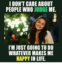 I Don T Care Meme - i don t care about people who judge me syan i m just going to do