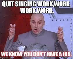 Work Work Work Meme - dr evil laser meme imgflip