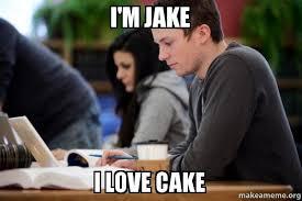 College Senior Meme - i m jake i love cake conscientious college senior make a meme