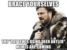 Ray Lewis Meme - brace yourselves the ray lewis using deer antler memes are