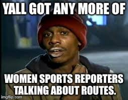 Female Logic Meme - cam newton looking for female sports reporters talking about routes
