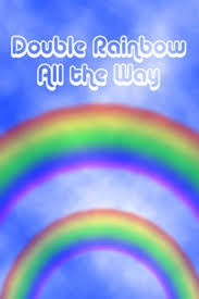 Double Rainbow Meme - omg double rainbow all the way now appearing in the app store for