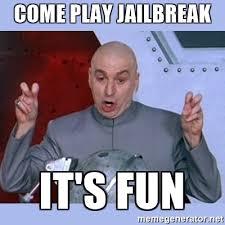 Jailbreak Meme - come play jailbreak it s fun dr evil meme meme generator