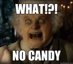Candy Meme - what no candy angry bilbo quickmeme