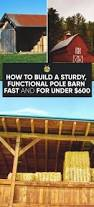 How To Build A Pole Shed Roof by How To Build A Sturdy Functional Pole Barn Fast And For Under 600