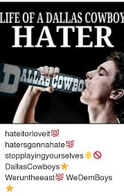 Cowboy Haters Meme - life of a dallas cowboy hater hateitorloveit hatersgonnahate