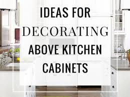 15 ideas for decorating above kitchen cabinets crates kitchen