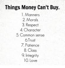 Buy All The Things Meme - things money can t buy 1 manners 2 morals 3 respect 4 character 5